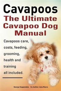 Cavapoos: The Ultimate Cavapoo Dog Manual