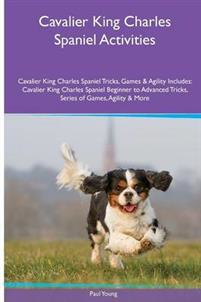 Cavalier King Charles Spaniel Activities Cavalier King Charles Spaniel Tricks, Games & Agility. Includes