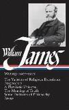 William James: Writings 1902-1910: The Varieties o