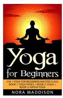 Yoga for Beginners: 3 in 1 Yoga for Beginners Masterclass: Book 1: Yoga Poses + Book 2: Yoga + Book 3: Hatha Yoga