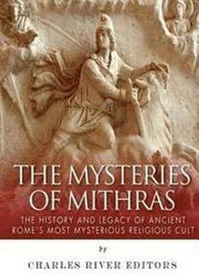 The Mysteries of Mithras: The History and Legacy o