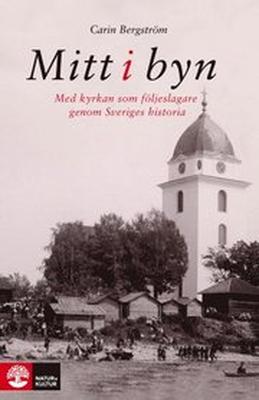 Mitt i byn : med kyrkan som följeslagare genom Sve