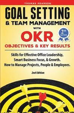 Goal Setting &; Team Management with OKR - Objectives and Key Results