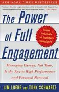 Power Of Full Engagement: Managing Energy Not Time Is The Key To High Perform And Personal Renewal
