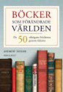 Böcker som förändrade världen. De 50 viktigaste böckerna genom tiderna.