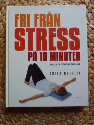 FRI FRÅN STRESS PÅ 10 MINUTER- ENKLA OCH EFFEKTIVA ÖVNINGAR