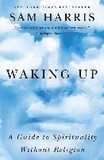 Waking Up: A Guide to Spirituality Without Religio