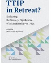 TTIP in Retreat? Evaluating the Strategic Significance of Transatlantic Free Trade