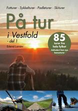 På Tur I Västfold - Del 1 Bok 85 turer fra hele fylket