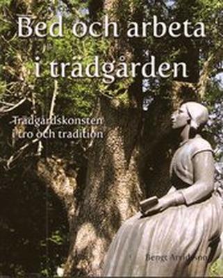 Bed och arbeta i trädgården : trädgårdskonsten i t
