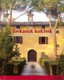 Toskansk kokbok : Recept och berättelser från matl