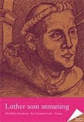 Luther som utmaning : om frihet och ansvar