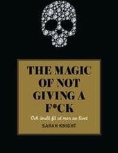 The magic of not giving a fck : och ändå få ut me