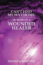 Can't Find My Way Home: Memoir of a Wounded Healer