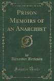 Prison Memoirs of an Anarchist (Classic Reprint)