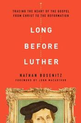 Long Before Luther: Tracing the Heart of the Gospe