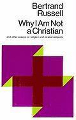 Why I Am Not a Christian, and Other Essays on Reli