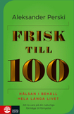 Perski Aleksander;Frisk Till 100 - Hälsan I Behåll