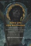 Hans Urs von Balthasar and the Critical Appropriat