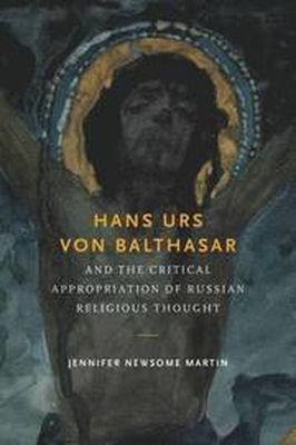 Hans Urs von Balthasar and the Critical Appropriat
