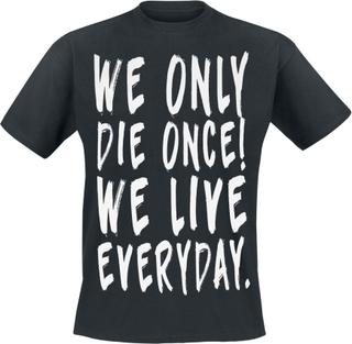 We Only Die Once! We Live Everyday. - We Only Die Once! We Live Everyday. - T-shirt - svart
