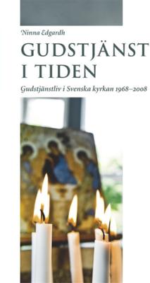 Gudstjänst i tiden: Gudstjänstliv i Svenska kyrkan