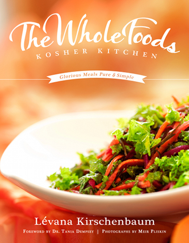 The Whole Foods Kosher Kitchen - Glorious Meals Pure and Simple