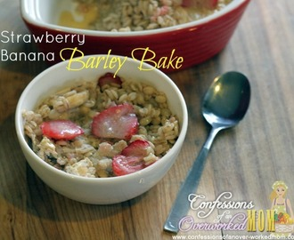 Quick Easy Healthy Meals – Strawberry Banana Barley Bake
