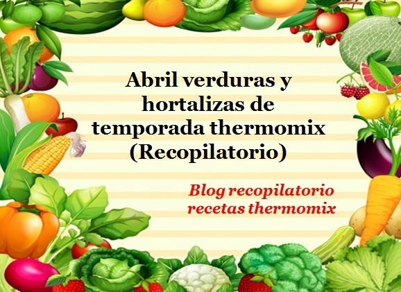 Abril verduras de temporada 2018 thermomix (Recopilatorio)