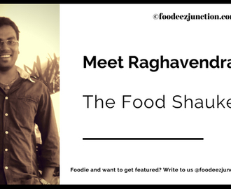 An Interview with Raghavendra – The Food Shaukeen