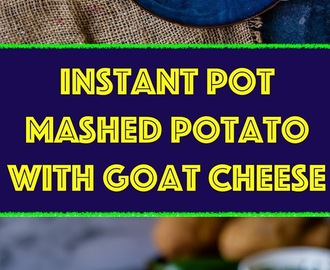 Instant Pot Mashed Potato with Goat Cheese