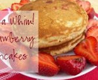 {Yummy} Recipe:  Oh a Whim! Strawberry Pancakes
