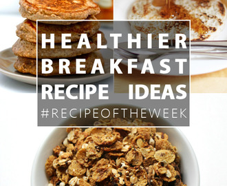 Healthier breakfast ideas + #recipeoftheweek 1-7 Nov