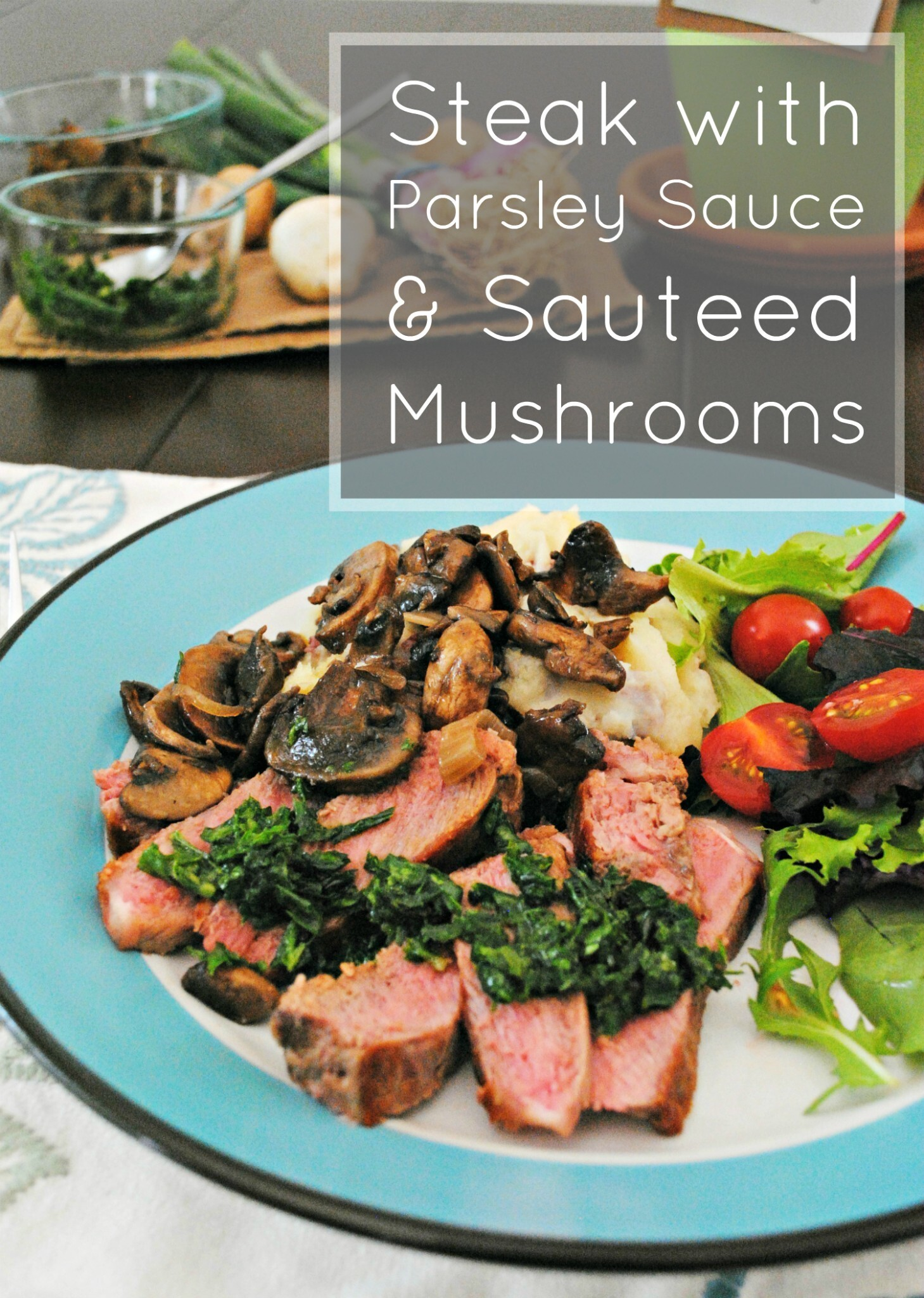 Steak with Parsley Sauce and Sauteed Mushrooms