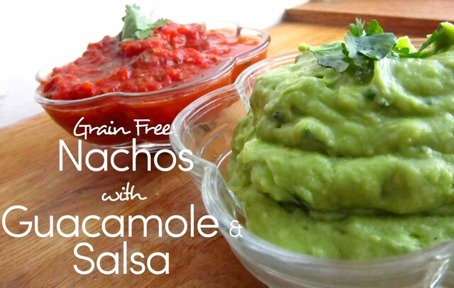 Grain Free/Paleo Nachos with Homemade Guacamole & Salsa