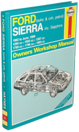 FORD (sohc & cvh, petrol) SIERRA inc. Sapphire 1982 to June 1989 1294 cc 1593 cc 1597 cc 1769 cc 1796 cc 1993 cc Owners Workshop Manual