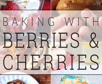 Seven ways to bake with berries and cherries + #recipeoftheweek 14-20 Feb