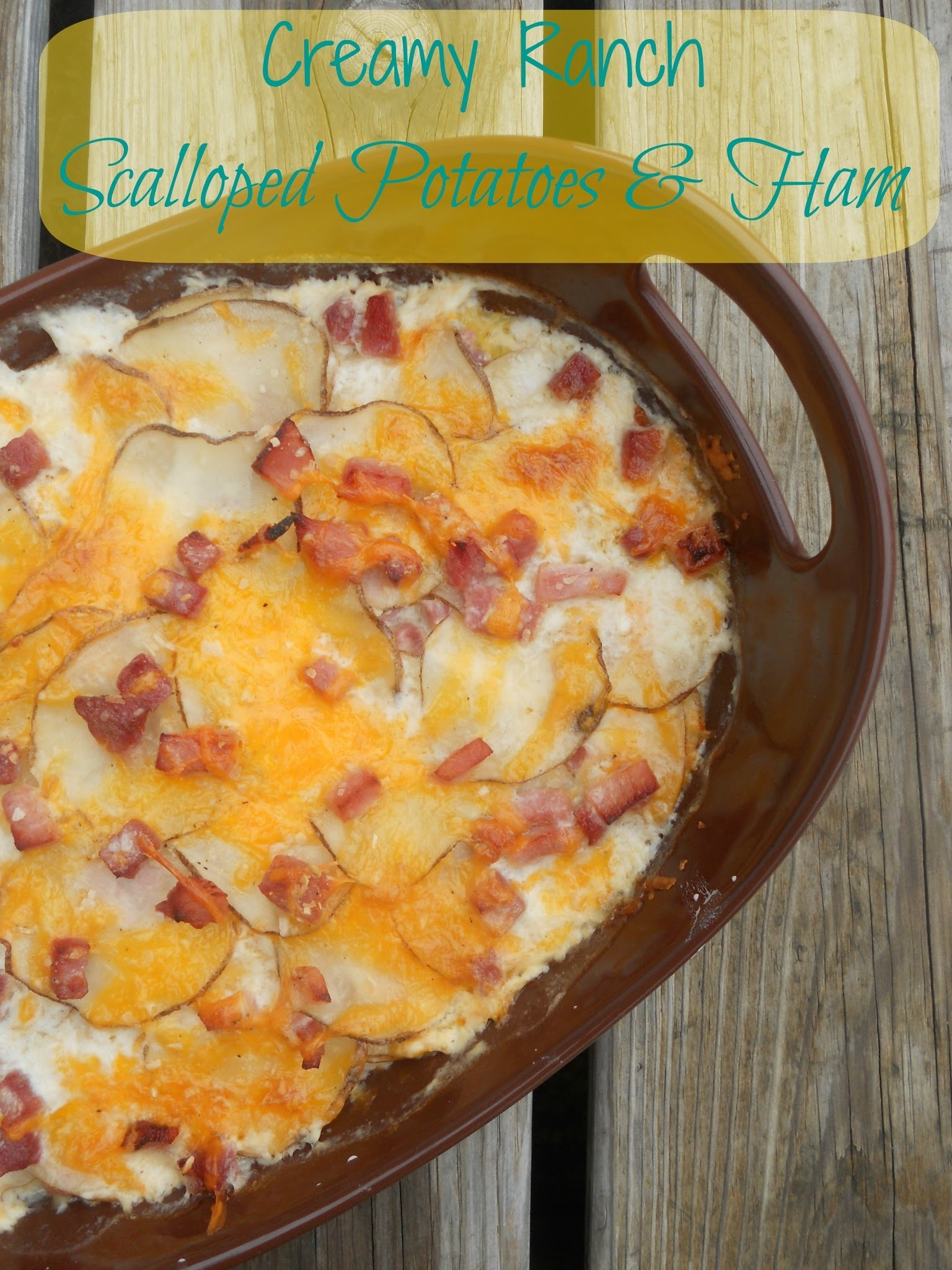 Creamy Ranch Scalloped Potatoes and Ham