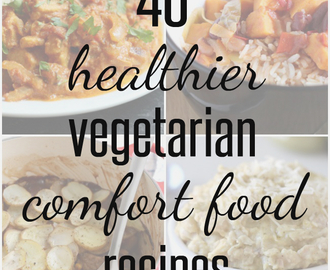 40 healthier vegetarian comfort food recipes