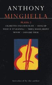 Minghella Plays: 'Cigarettes and Chocolate'; 'Hang-up'; 'What If it's Raining?'; 'Truly Madly Deeply'; 'Mosaic'; 'Days Like These!