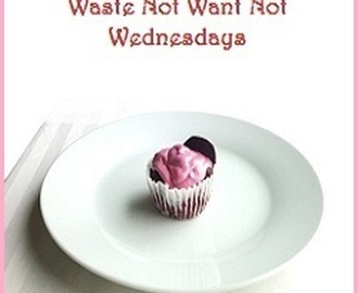 Waste Not Want Not Wednesday #36 (early edition)
