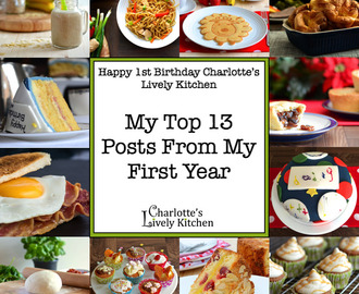 Happy Birthday Charlotte's Lively Kitchen (My Top 13 Posts From My First Year)