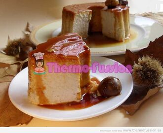 FLAN DE CASTAÑAS THERMOMIX THERMOMIX Y FUSSIONCOOK TOUCH ADVANCE