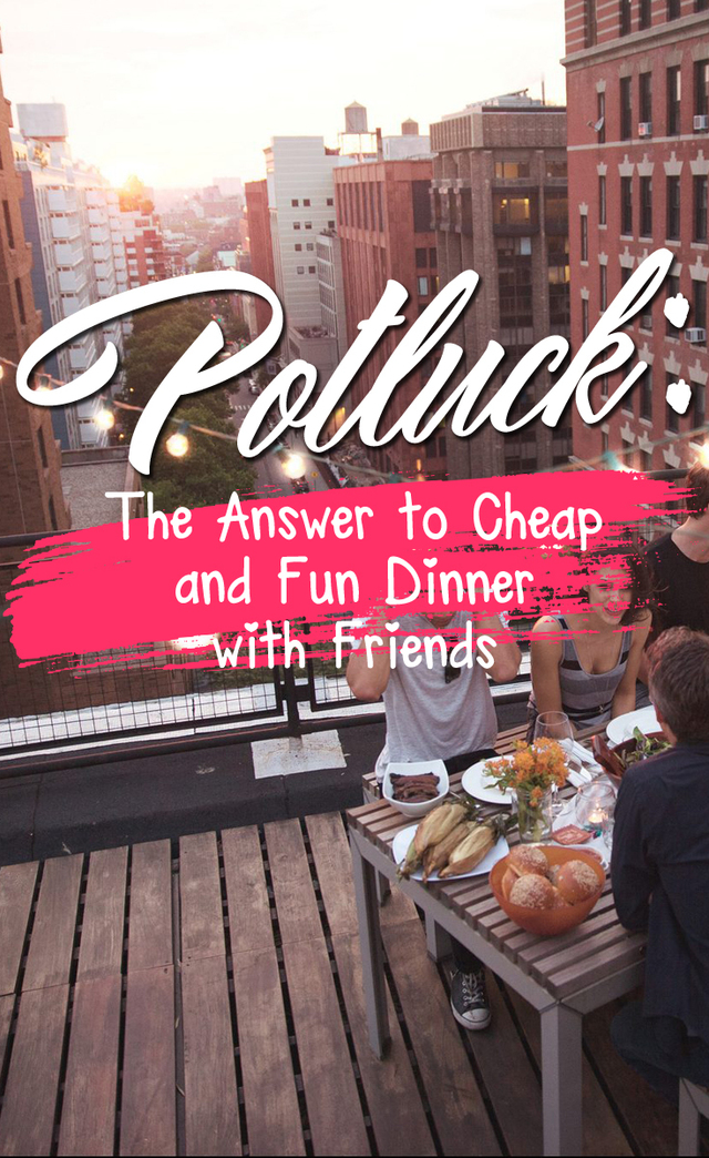 Potluck: The Answer to Cheap and Fun Dinner with Friends