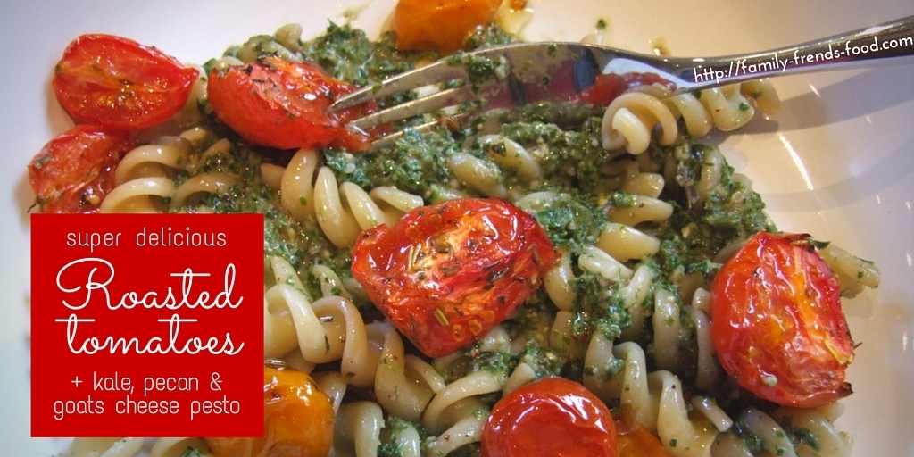 Super-delicious roasted tomatoes (and kale, pecan & goat's cheese pesto)