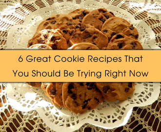 6 Great Cookie Recipes That You Should Be Trying Right Now