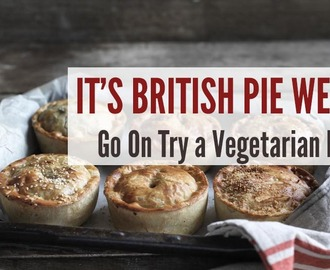It's British Pie Week – Go On Try a Vegetarian Pie!