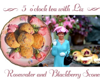 Teatime with Liz -  Rosewater and Blackberry Scones with Clotted Cream