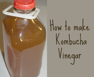 How to make Kombucha Vinegar.