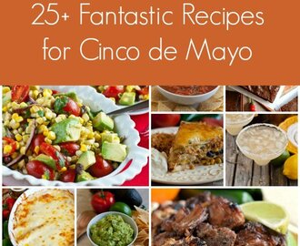 25+ Fantastic Recipes for Cinco de Mayo